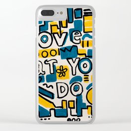 LOVE WHAT YOU DO - ORIGINAL ART PAINTING Poster Clear iPhone Case