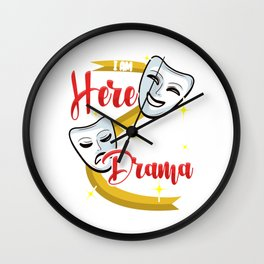 Funny I Am Only Here For The Drama Theater Pun Wall Clock