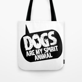 Dogs are my Spirit Animal Tote Bag