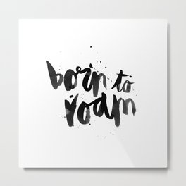 Born To Roam Metal Print