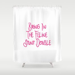 Bring in the Feline Funny Stunt Double Quote Shower Curtain
