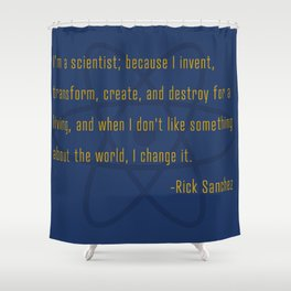 I'm a scientist; because I invent, transform, create, and destroy..., quote Shower Curtain
