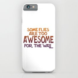 Some Flies Are Too Awesome For The Wall iPhone Case