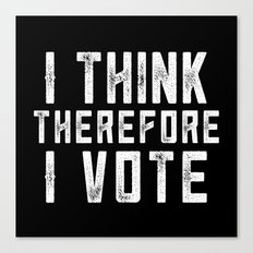 I Think Therefore I Vote (on black version) Canvas Print