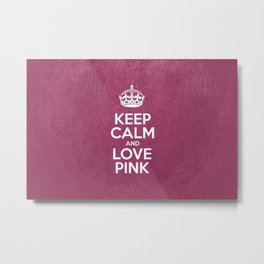 Keep Calm and Love Pink - Pink Leather Metal Print