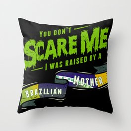 You Don't Scare Me I Was Raised By A Brazilian Mother Throw Pillow