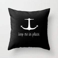 Keep Me In Place. Throw Pillow