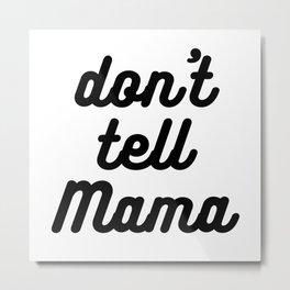 Don't Tell Mama Metal Print