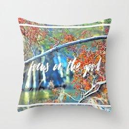 FOCUS ON THE GOOD Throw Pillow