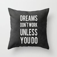 dreams Throw Pillows featuring Dreams Don't Work Unless You Do by Kimsey Price