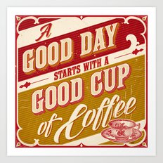 A Good Day Starts with a Good Cup of Coffee Art Print