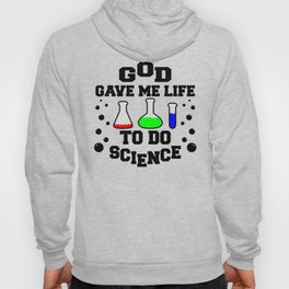 God gave me life to do science Hoody