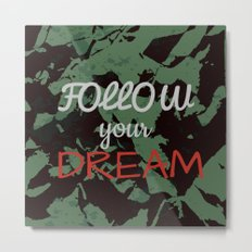 Follow your dream. Metal Print