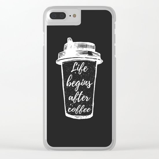 life begins after coffee Clear iPhone Case