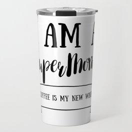 I Am A SuperMom Travel Mug