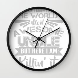 World's Most Awesome Uncle Killing It Wall Clock