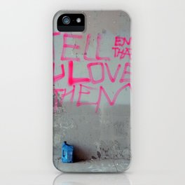 Tell Them That You Love Them iPhone Case