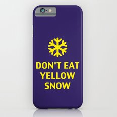 Don't Eat Yellow Snow iPhone 6s Slim Case