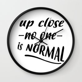 up close no one is normal Wall Clock