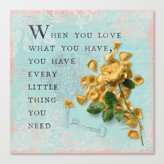 Love what you have- Quote with Rose Flower- Floral Collage and Wisdom on turquoise background Canvas Print
