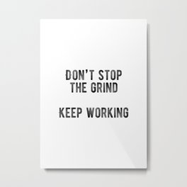 Motivational - Don't Stop The Grind Metal Print