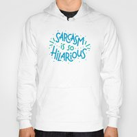 sarcasm Hoodies featuring Sarcasm is so Hilarious by Josh LaFayette