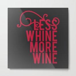 Less Whine More Wine Metal Print