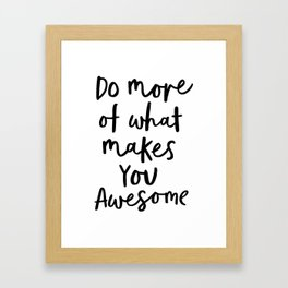Do More of What Makes You Awesome black-white typography poster black and white wall home decor Framed Art Print