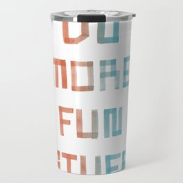 Do More Fun Stuff Travel Mug