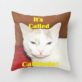 It's Called Cattitude Throw Pillow