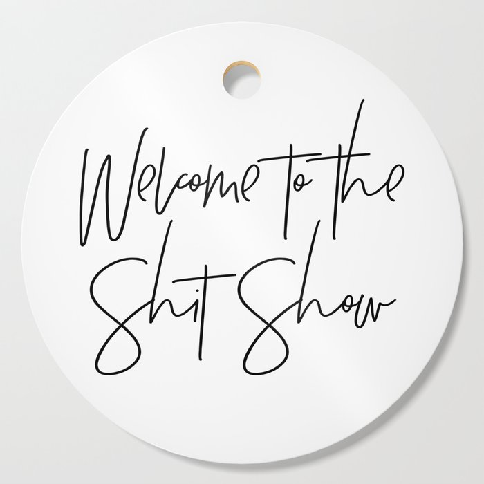 Welcome to the Shit Show Cutting Board