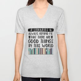 Libraries Always Remind Me That There is Good in this World V2 Unisex V-Neck