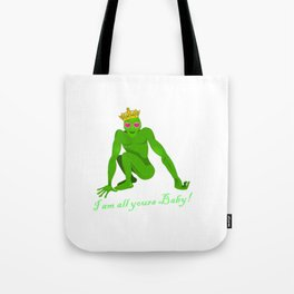The Frog Prince: I am all yours .... Tote Bag