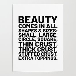 Beauty Comes in All Shapes and Sizes Pizza Poster