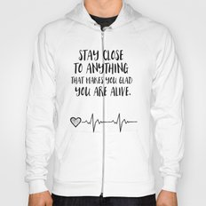 Stay close to anything that makes you glad you are alive Hoody