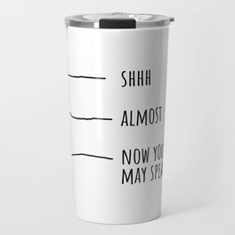Shhh... Almost... Now you may speak Travel Mug