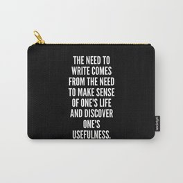 The need to write comes from the need to make sense of one s life and discover one s usefulness Carry-All Pouch