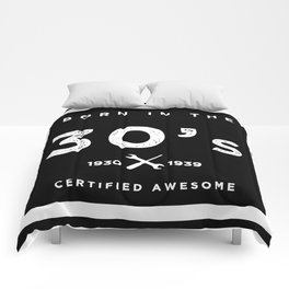 Born in the 30s. Certified Awesome Comforters
