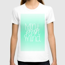 Calm and fresh lettering to inspire a mint fresh mind T-shirt