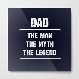 Dad, The Man, The Myth, The Legend Metal Print