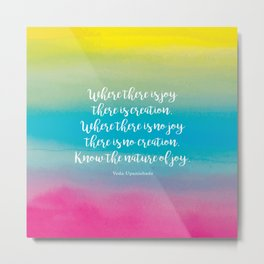 Where there is joy there is creation. Veda Upanishads Metal Print