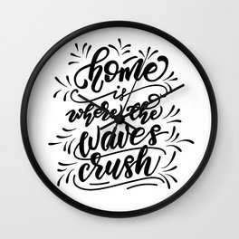 Home is where the waves crush Wall Clock