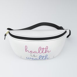 Health is wealth- Old english proverb Fanny Pack