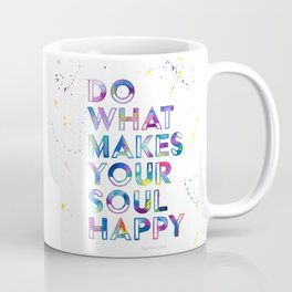 Do What Makes Your Soul Happy Coffee Mug
