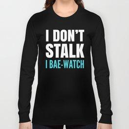 I DON'T STALK, I BAE-WATCH (Black) Long Sleeve T-shirt