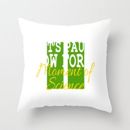 It's A Pause T-shirt Saying Let's Pause Now For A Moment Of Science T-shirt Design Schooling  Throw Pillow