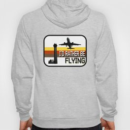 I'd Rather Be Flying Hoody