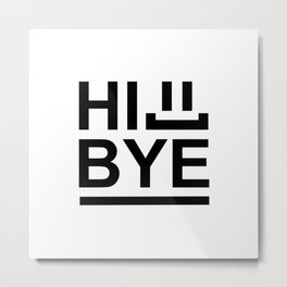 Hi... Bye! #society6 #decor #buyart #artprint Metal Print