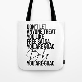 Don't Let Anyone Treat You Like Free Salsa. You Are Guac Baby, You. Are. Guac. Tote Bag