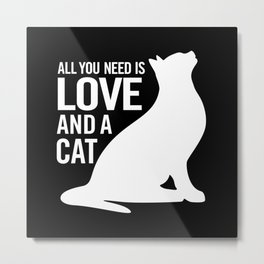 All You Need is Love and a Cat Metal Print